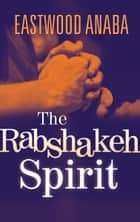 The Rabshakeh Spirit ebook by Eastwood Anaba