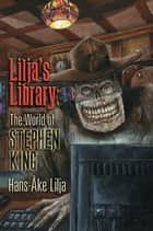 Lilja's Library - The World of Stephen King ebook by Hans-Ake Lilja