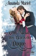 Um Natal Nos Braços Do Duque ebook by Amanda Mariel, Maria Regina Barbuto
