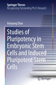 Studies of Pluripotency in Embryonic Stem Cells and Induced Pluripotent Stem Cells ebook by Xiaoyang Zhao