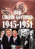 HOW LABOUR GOVERNED 1945-1951 ebook by Syndicalist Workers' Federation