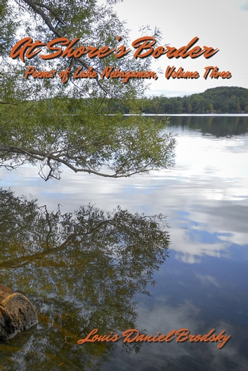 At Shore's Border: Poems of Lake Nebagamon, Volume Three ebook by Louis Daniel Brodsky
