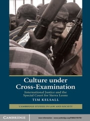 Culture under Cross-Examination - International Justice and the Special Court for Sierra Leone ebook by Tim Kelsall