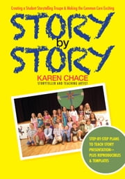 Story By Story - Creating a School Storytelling Troupe & Making the Common Core Exciting ebook by Karen Chace
