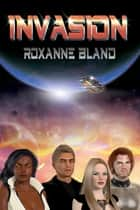 Invasion ebook by Roxanne Bland