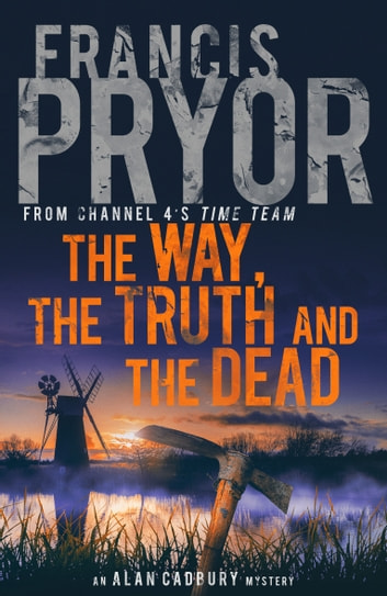 The Way, the Truth and the Dead ebook by Francis Pryor