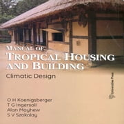 Manual of Tropical Housing and Building: Climate Design ebook by O H Koenigsberger,T G Ingersoll,Alan Mayhew