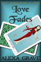 Love Fades (Fortunes of Fate, 2) ebook by