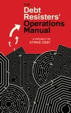 The Debt Resisters' Operations Manual ebook by Strike Debt