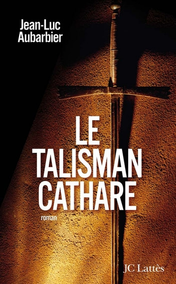Le talisman cathare ebook by Jean-Luc Aubarbier
