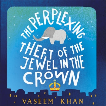 The Perplexing Theft of the Jewel in the Crown - Baby Ganesh Agency Book 2 audiobook by Vaseem Khan