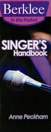 Singer's Handbook (Music Instruction) - A Total Vocal Workout in One Hour or Less! ebook by Anne Peckham