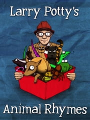 Larry Potty's Animal Rhymes - Larry Potty's Animal Rhymes, #1 ebook by Larry Potty,DAVID J MACKAY