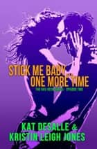 Stick Me Baby...One More Time - Has-Been Series, #2 ebook by Kristin Leigh Jones, Kat DeSalle