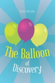 The Balloon of Discovery ebook by Steve Sheridan