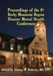 From Crisis to Recovery - Proceedings of the 6th Annual Rocky Mountain Disaster Mental Health Conference ebook by George W. Doherty