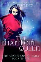 The Phantom Queen - The Guardians of Tara, #3 ekitaplar by S. M. Schmitz