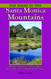 Day Hikes In the Santa Monica Mountains - From Los Angeles to Point Mugu, including the Entire Backbone Trail ebook by Robert Stone