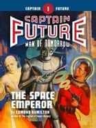 Captain Future #1: The Space Emperor ebook by Edmond Hamilton