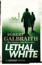 Lethal White - Cormoran Strike Book 4 ekitaplar by Robert Galbraith