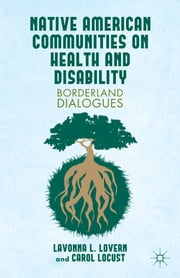 Native American Communities on Health and Disability - Borderland Dialogues ebook by Lavonna L. Lovern,Carol Locust