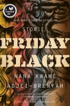 Friday Black ebook by Nana Kwame Adjei-Brenyah