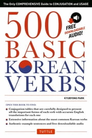 500 Basic Korean Verbs - The Only Comprehensive Guide to Conjugation and Usage (Downloadable Audio) ebook by Kyubyong Park