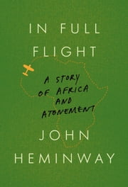 In Full Flight - A Story of Africa and Atonement ebook by John Heminway