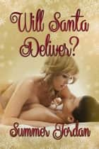Will Santa Deliver? ebook by Summer Jordan