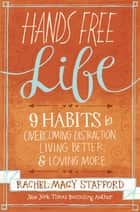 Hands Free Life - Nine Habits for Overcoming Distraction, Living Better, and Loving More ebook by