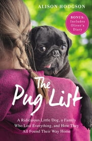 The Pug List (with Bonus Content) - A Ridiculous Little Dog, a Family Who Lost Everything, and How They All Found Their Way Home ebook by Alison Hodgson