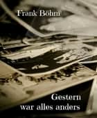 Gestern war alles anders ebook by Frank Böhm