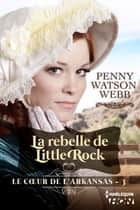 La rebelle de Little Rock ebook by Penny Watson-Webb