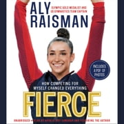 Fierce - How Competing for Myself Changed Everything audiobook by Aly Raisman