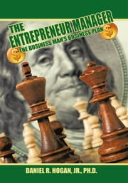 $$$ The Entrepreneur Manager - The Business Man's Business Plan ebook by Daniel R. Hogan Jr., Ph.D.