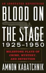 Blood on the Stage, 1925-1950 - Milestone Plays of Crime, Mystery, and Detection ebook by Amnon Kabatchnik