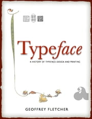Typeface: A History of Typeface Design and Printing ebook by Geoffrey Fletcher