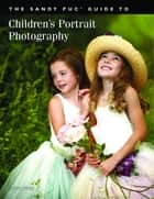 The Sandy Puc' Guide to Children's Portrait Photography ebook by Sandy Puc'