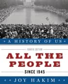 A History of US: All the People - Since 1945 ebook by Joy Hakim