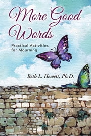 More Good Words - Practical Activities for Mourning ebook by Beth L. Hewett, Ph.D.
