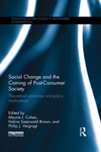 Social Change and the Coming of Post-consumer Society - Theoretical Advances and Policy Implications ebook by