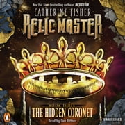 Relic Master: the Hidden Coronet audiobook by Catherine Fisher