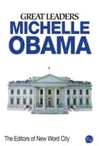 Great Leaders: Michelle Obama ebook by The Editors of New Word City