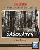 Sasquatch - An Origins: Urban Legends eShort ebook by C.M. Johnson