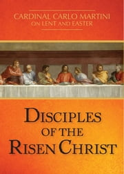 Disciples of the Risen Christ - Cardinal Carlo Martini on Lent and Easter ebook by Cardinal Carlo M. Martini