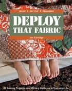 Deploy that Fabric - 23 Sewing Projects Use Military Uniforms in Everyday Life ebook by Jen Eskridge