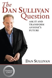 The Dan Sullivan Question ebook by Dan Sullivan