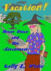 Vacation! - Hexer Stoze and his Adventures ebook by Kelly l. White