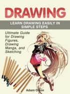 Drawing: Ultimate Guide for Drawing Figures, Drawing Manga, and Sketching. Learn Drawing Easily in Simple Steps ebook by Adam Olson