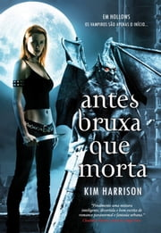 Antes Bruxa que Morta ebook by Kim Harrison